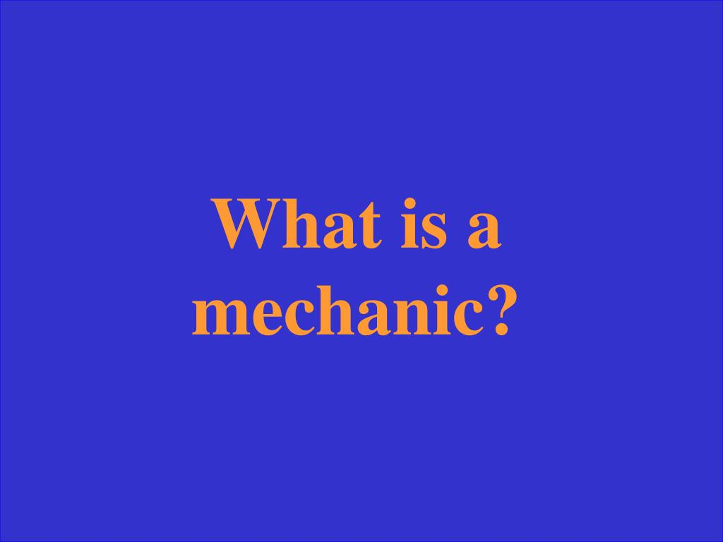 What is a mechanic?
