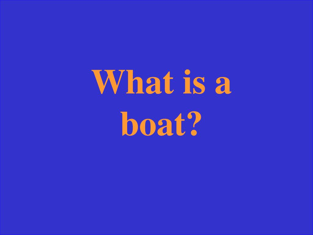 What is a boat?