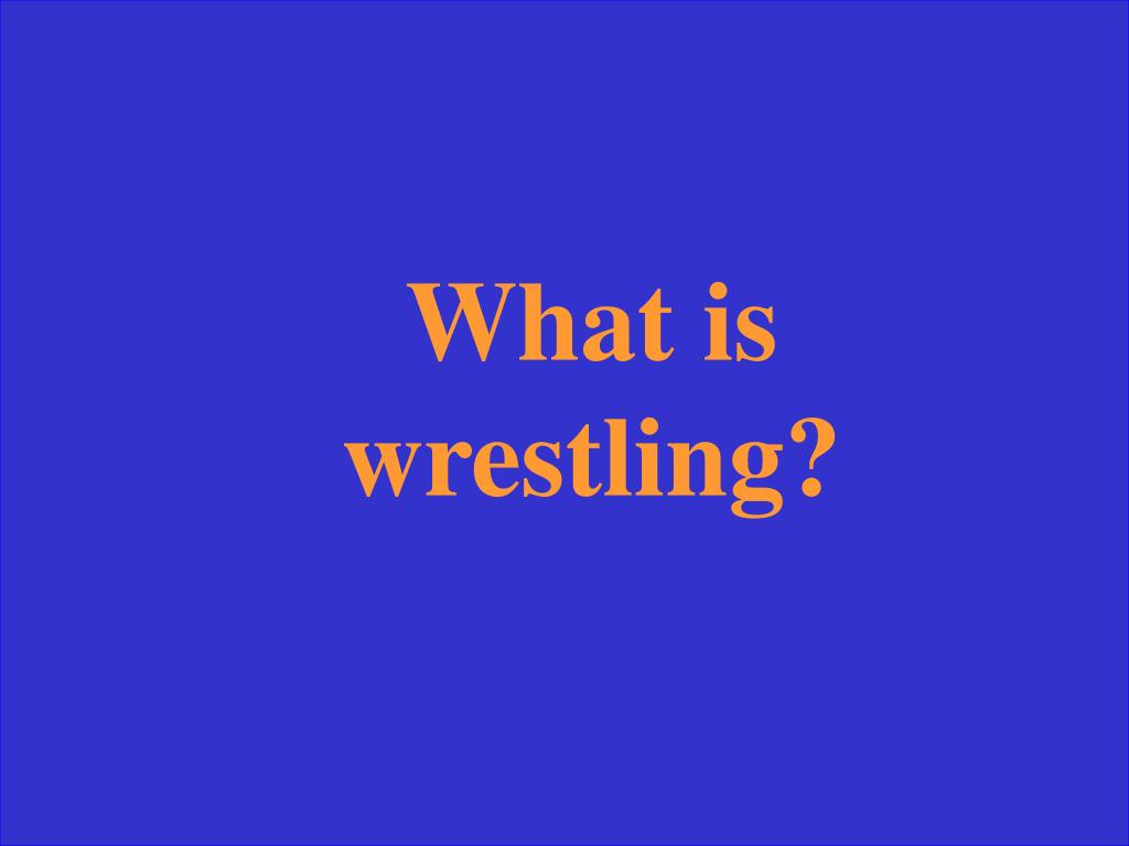 What is wrestling?