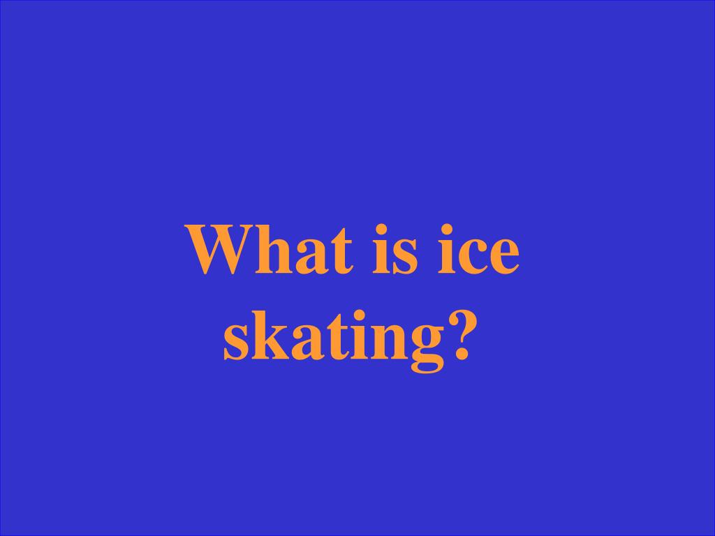 What is ice skating?
