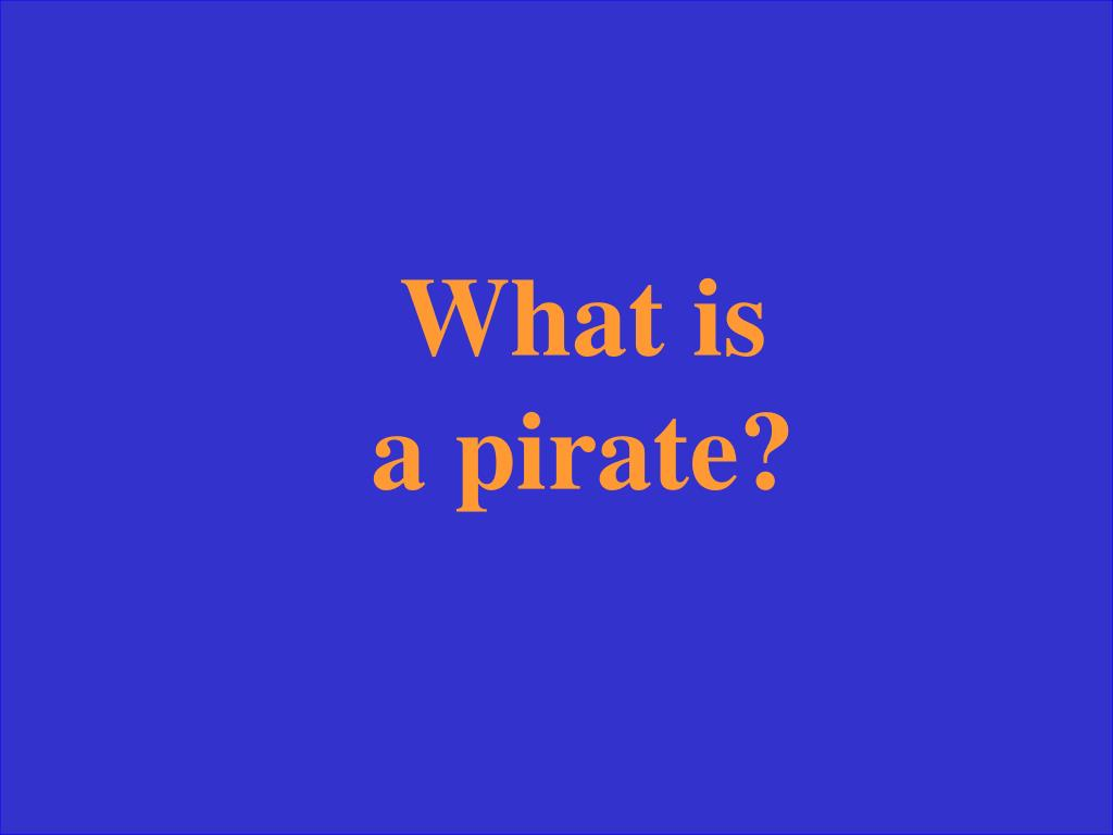 What is a pirate?