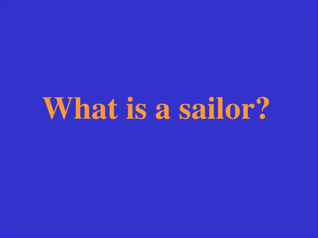 What is a sailor?