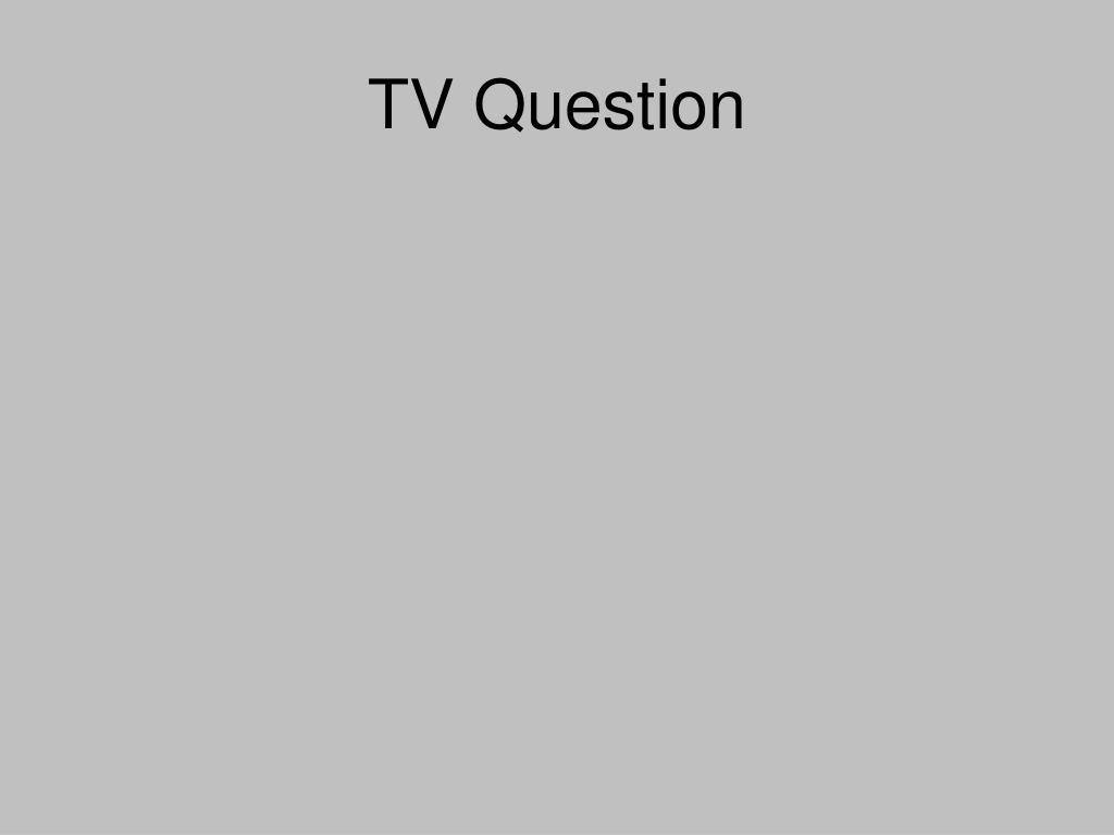 TV Question
