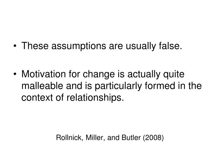 These assumptions are usually false.