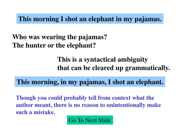 This morning I shot an elephant in my pajamas.