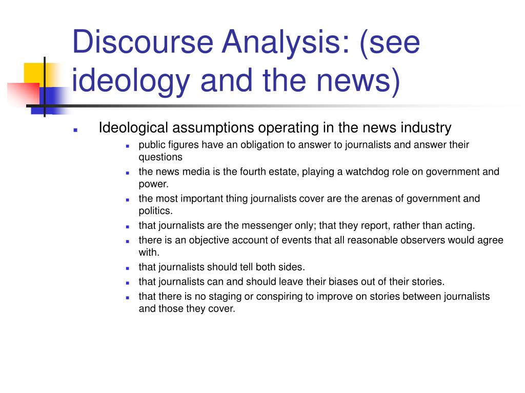 Discourse Analysis: (see ideology and the news)