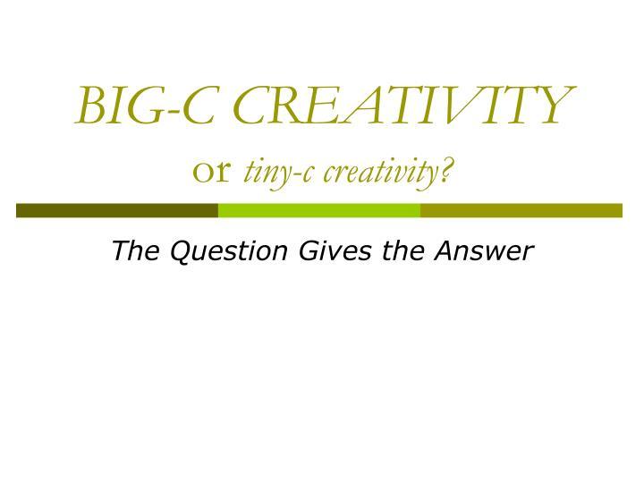 BIG-C CREATIVITY