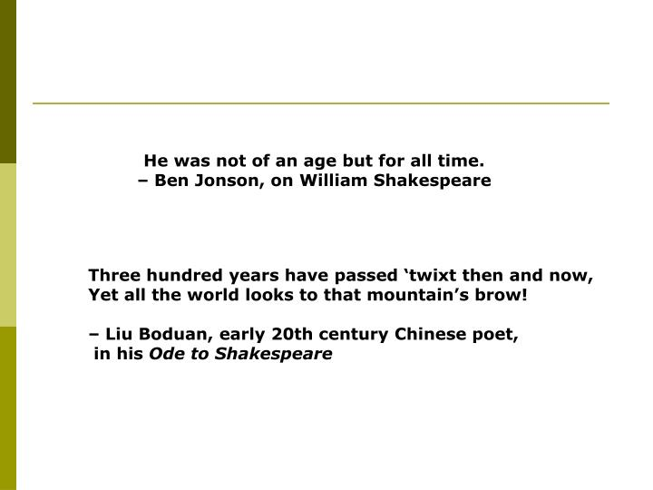 He was not of an age but for all time.