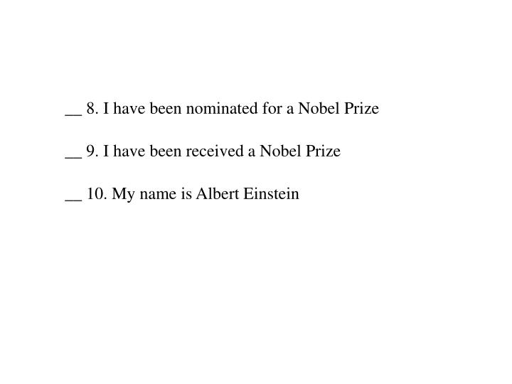 __ 8. I have been nominated for a Nobel Prize