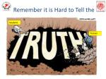 remember it is hard to tell the