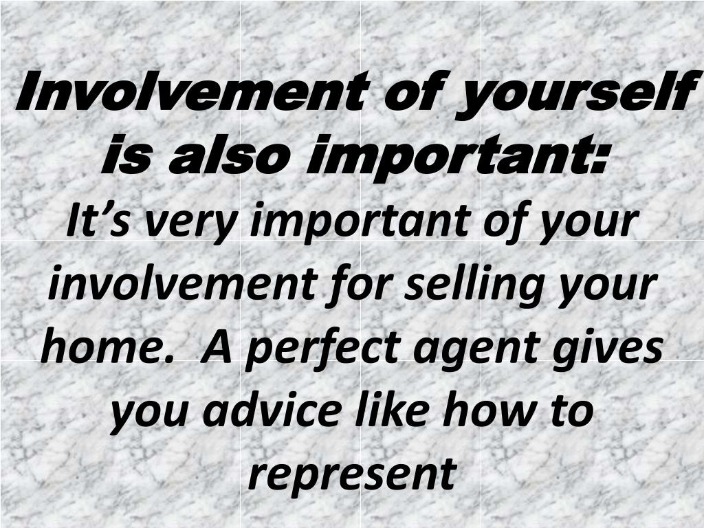 Involvement of yourself is also important: