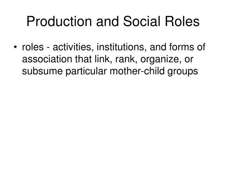 Production and Social Roles