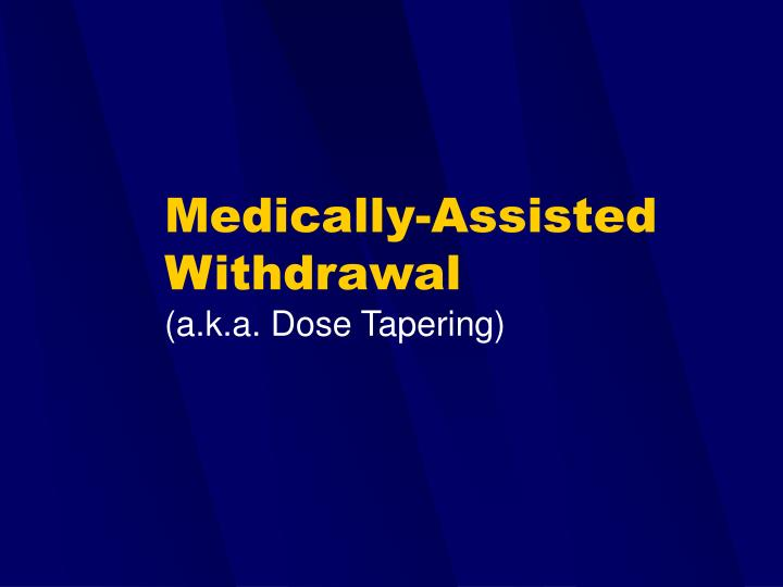Medically-Assisted Withdrawal