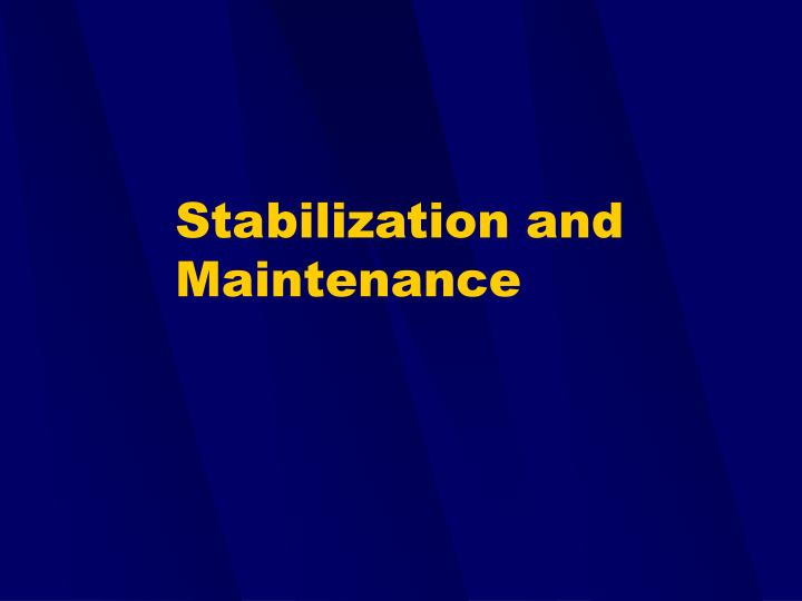 Stabilization and Maintenance