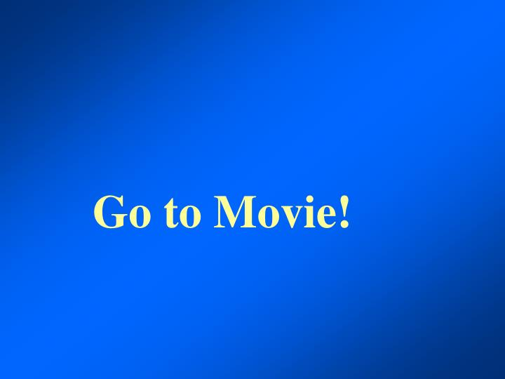 Go to Movie!