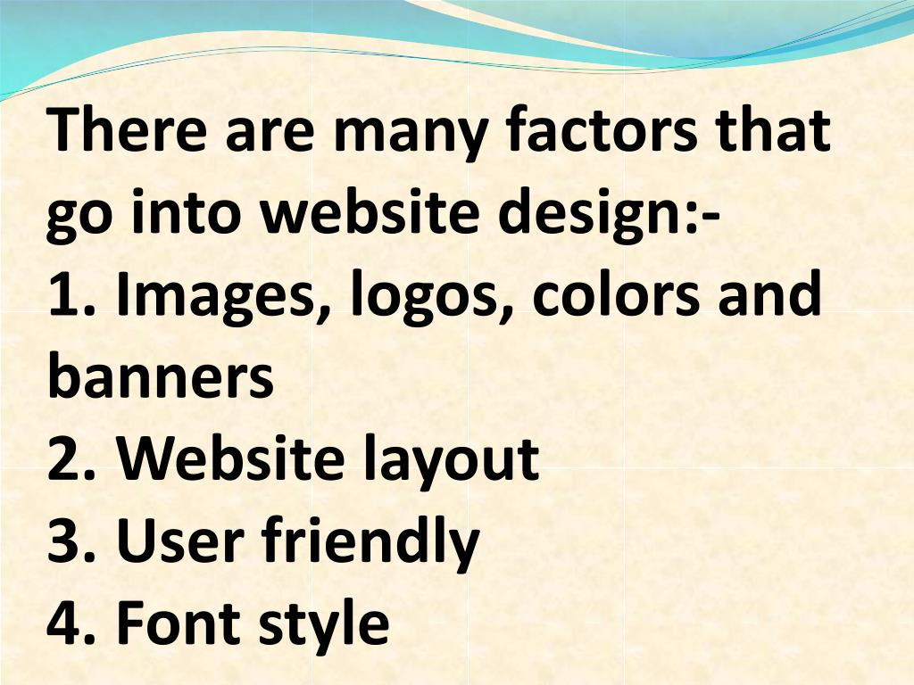 There are many factors that go into website design:-