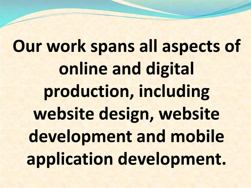 Our work spans all aspects of online and digital production, including website design, website development and mobile application development.