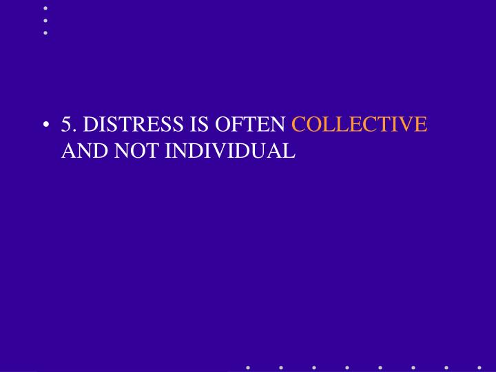 5. DISTRESS IS OFTEN