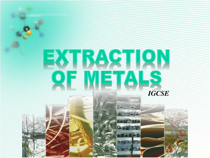EXTRACTION OF METALS