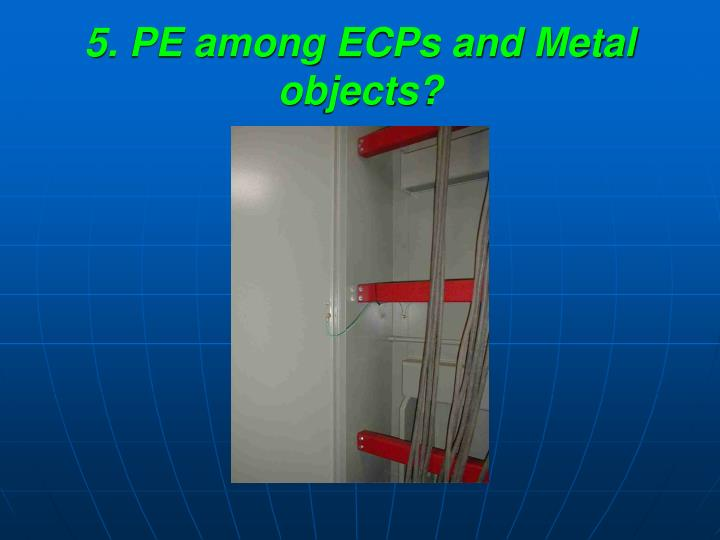 5. PE among ECPs and Metal objects?