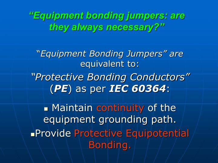 Equipment bonding jumpers are they always necessary1