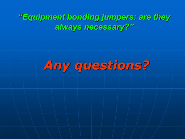 """Equipment bonding jumpers: are they always necessary?"""