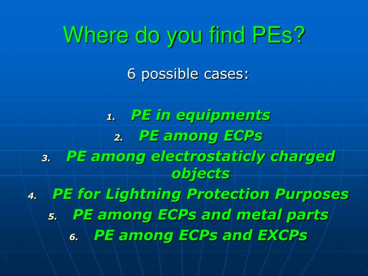 Where do you find PEs?