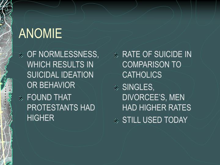 OF NORMLESSNESS, WHICH RESULTS IN SUICIDAL IDEATION OR BEHAVIOR