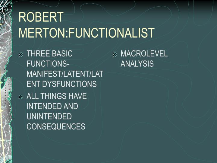 THREE BASIC FUNCTIONS-MANIFEST/LATENT/LATENT DYSFUNCTIONS