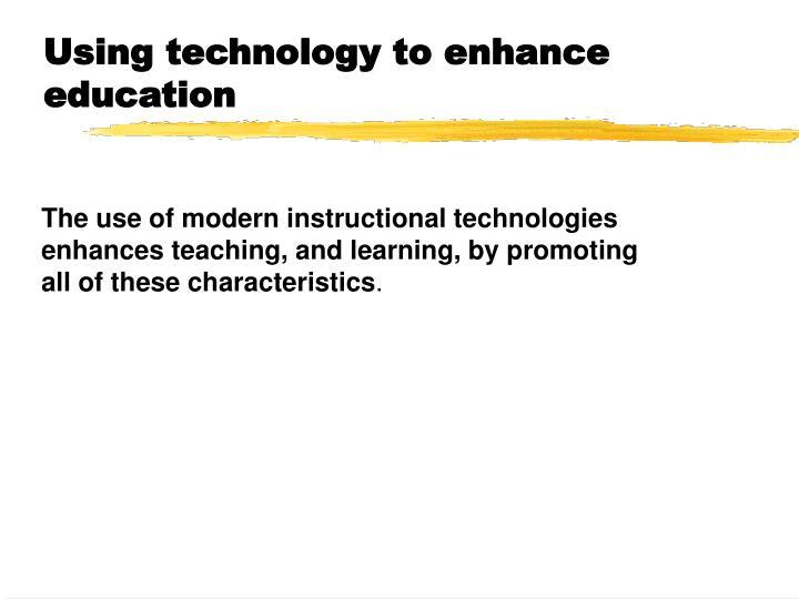 Using technology to enhance education