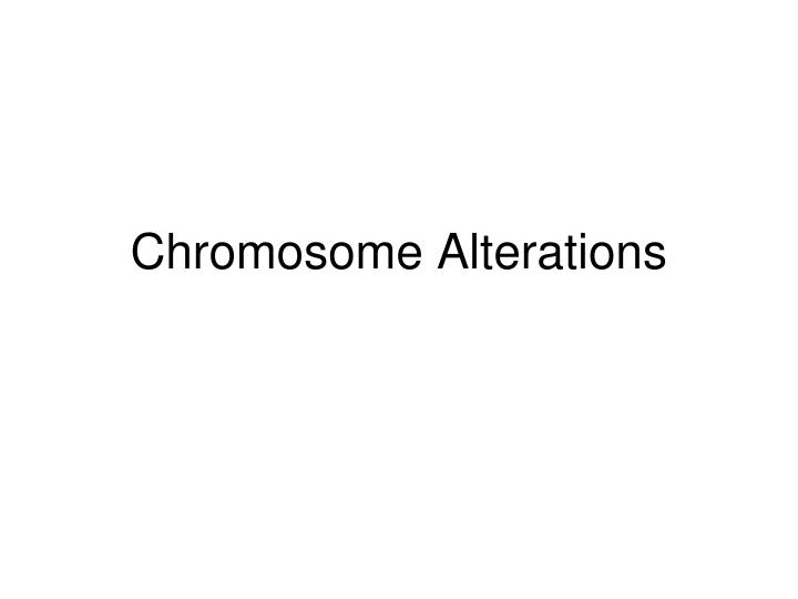 Chromosome alterations