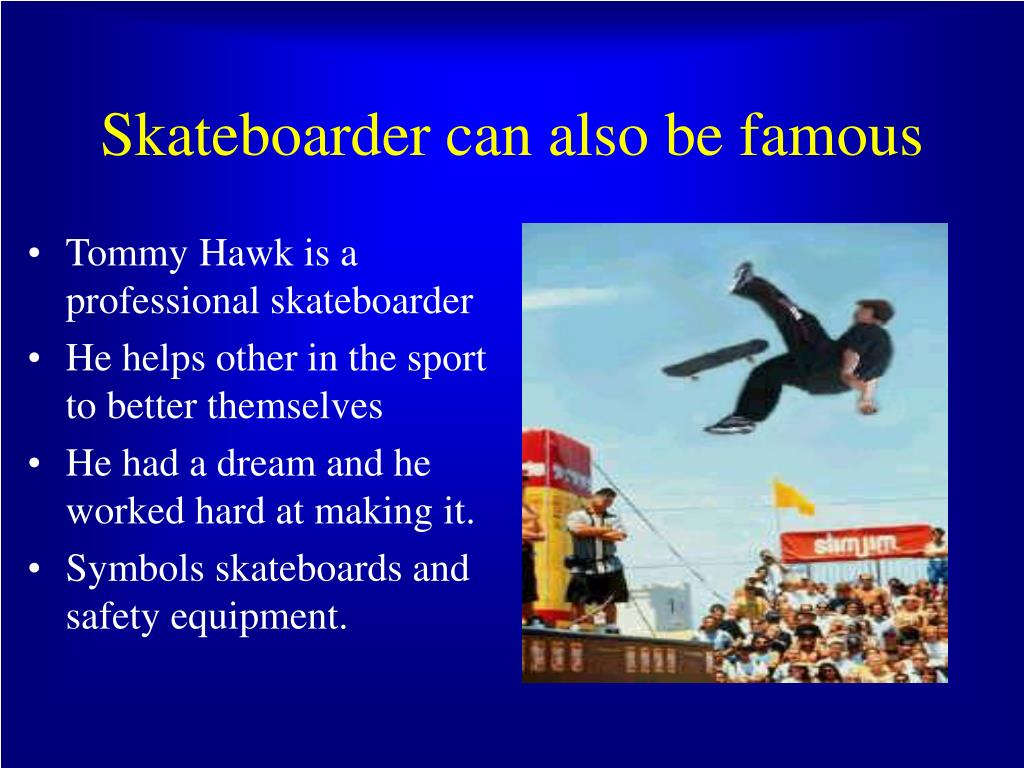 Skateboarder can also be famous