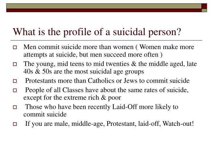 What is the profile of a suicidal person?