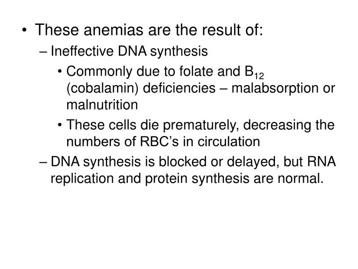 These anemias are the result of: