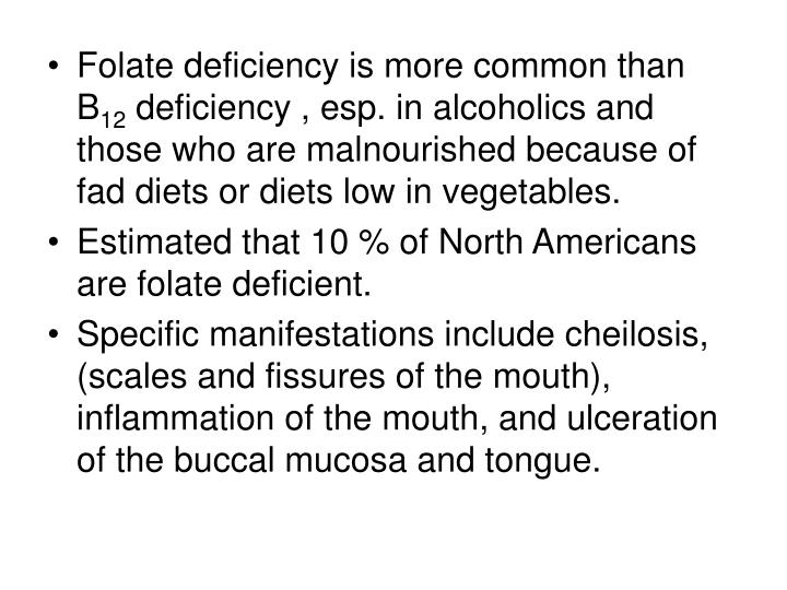 Folate deficiency is more common than B
