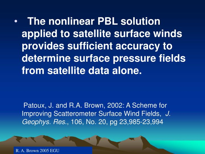 The nonlinear PBL solution applied to satellite surface winds provides sufficient accuracy to determine surface pressure fields from satellite data alone.