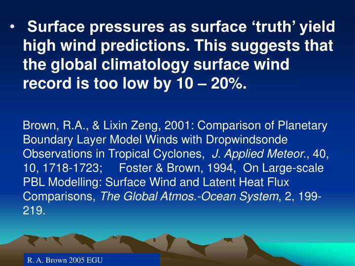 Surface pressures as surface 'truth' yield high wind predictions. This suggests that the global climatology surface wind record is too low by 10 – 20%.