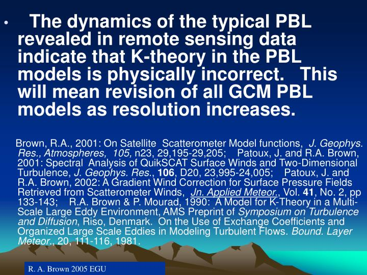 The dynamics of the typical PBL revealed in remote sensing data indicate that K-theory in the PBL models is physically incorrect.   This will mean revision of all GCM PBL models as resolution increases.