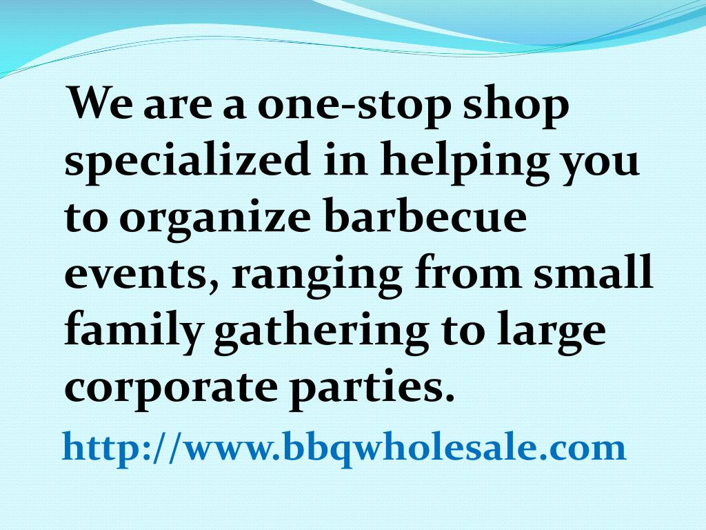 We are a one-stop shop specialized in helping you to organize barbecue events, ranging from small family gathering to large corporate parties.