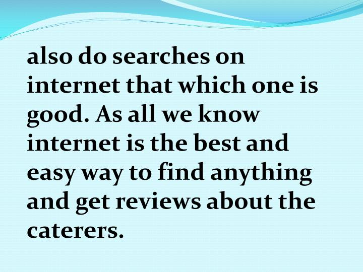 also do searches on internet that which one is good. As all we know internet is the best and easy ...