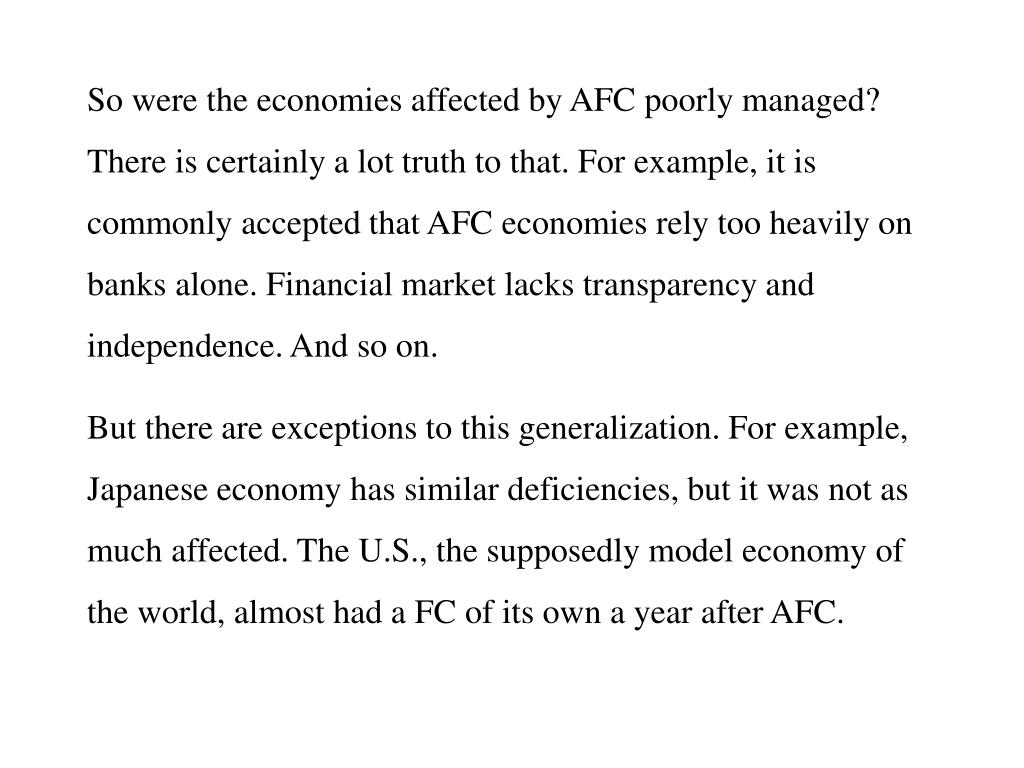 So were the economies affected by AFC poorly managed? There is certainly a lot truth to that. For example, it is commonly accepted that AFC economies rely too heavily on banks alone. Financial market lacks transparency and independence. And so on.