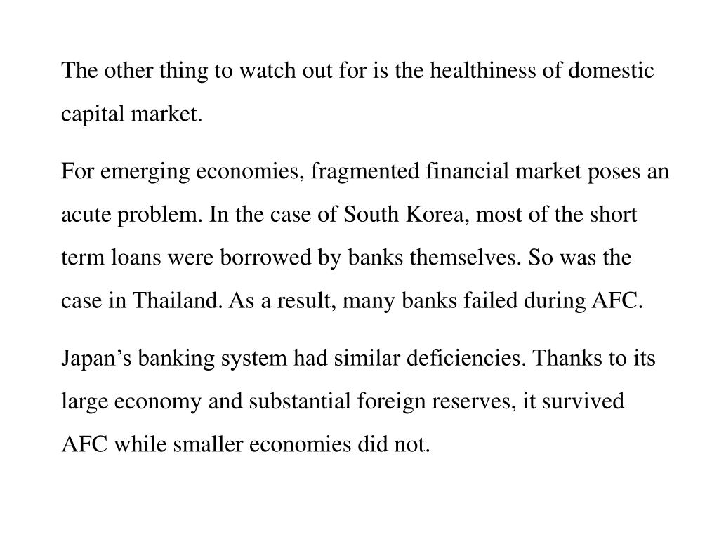 The other thing to watch out for is the healthiness of domestic capital market.