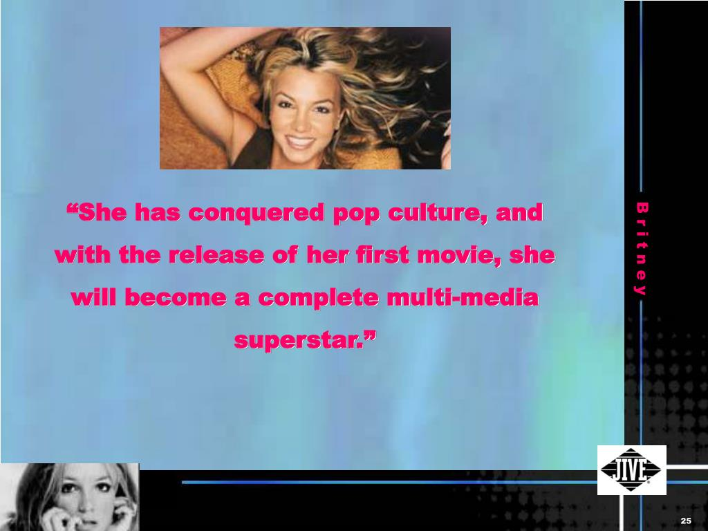 """She has conquered pop culture, and with the release of her first movie, she will become a complete multi-media superstar."""