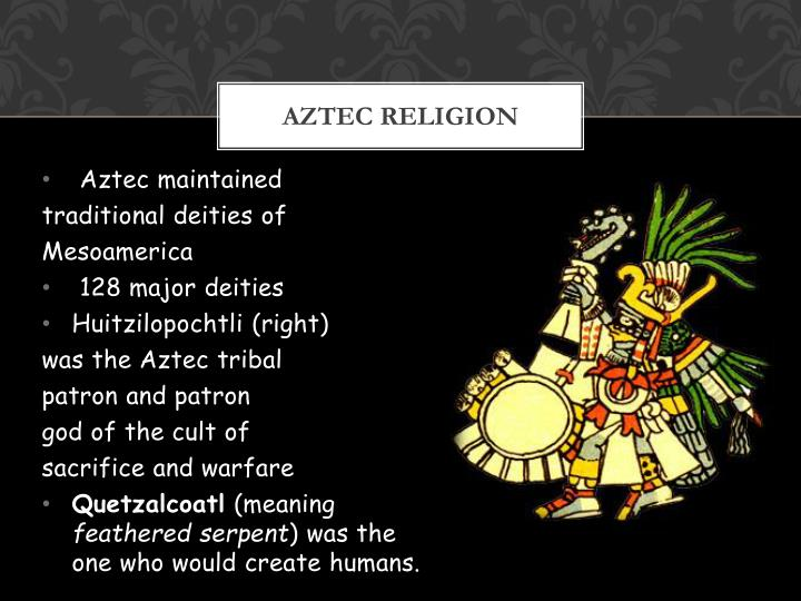 aztec religion the foundation of a Religion was the foundation for the infamous culture of the aztec civilization  through ceremonies of sacrifice, and the infusion of cosmology.
