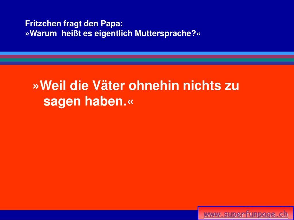 Fritzchen fragt den Papa:
