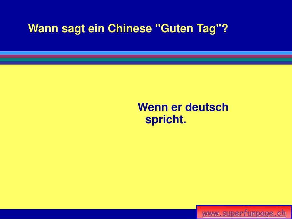"""Wann sagt ein Chinese """"Guten Tag""""?"""