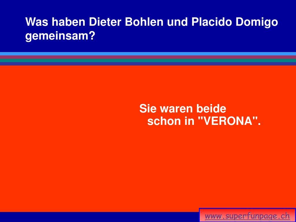 Was haben Dieter Bohlen und Placido Domigo gemeinsam?