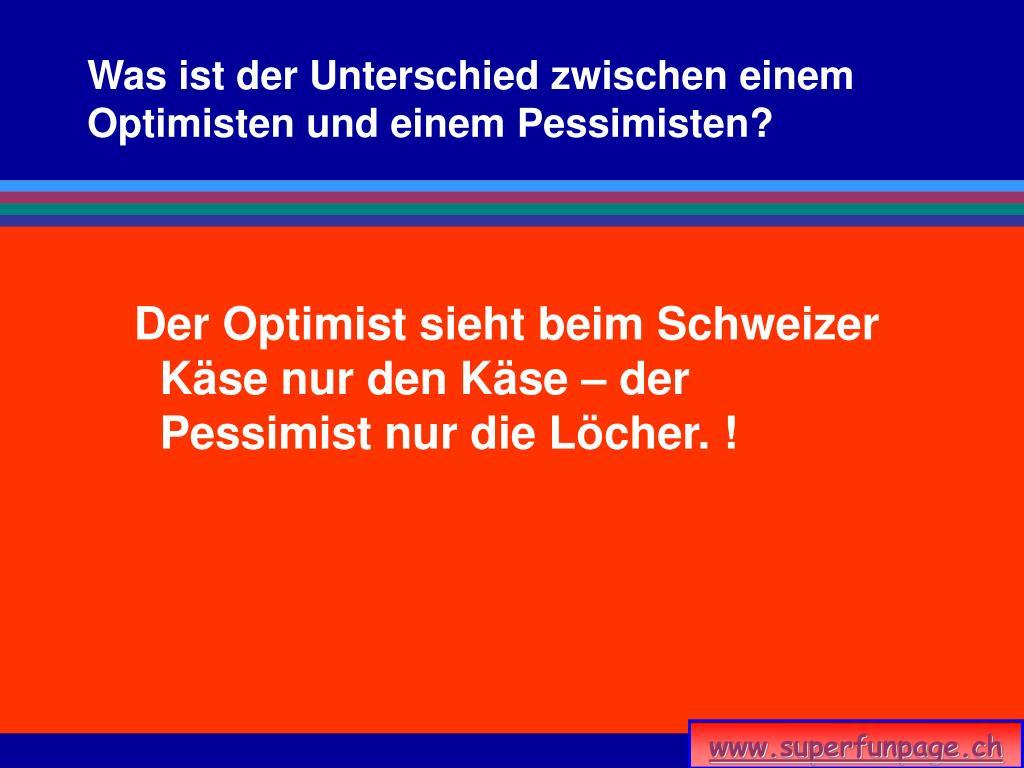Was ist der Unterschied zwischen einem Optimisten und einem Pessimisten?