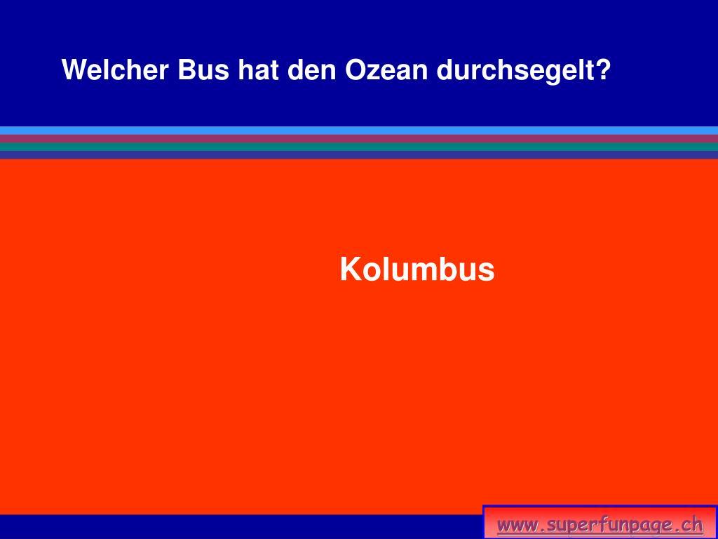 Welcher Bus hat den Ozean durchsegelt?