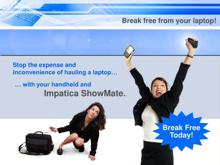 Break free from your laptop!